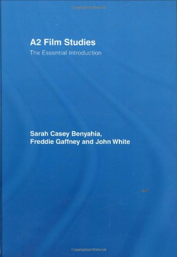 A2 Film Studies - The Essential Introduction. - Benyahia, Sarah Casey, Freddie Gaffney and John White