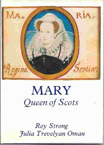 Mary Queen of Scots. - Strong, Roy und Julia Trevelyan Oman