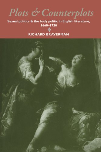 Plots and Counterplots: Sexual Politics and the Body Politic in English Literature, 1660 1730 - Braverman, Richard