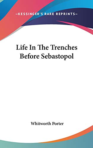 Life In The Trenches Before Sebastopol - Porter, Whitworth