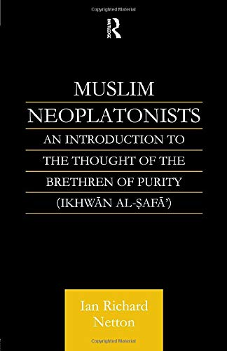 Muslim Neoplatonists: An Introduction to the Thought of the Brethren of Purity - Netton,Ian Richard