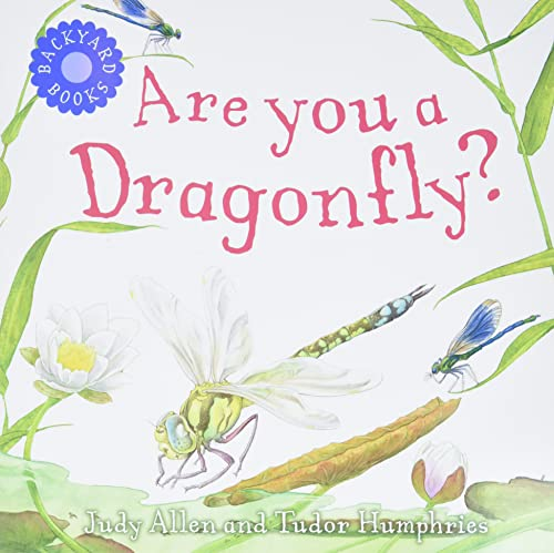 Are You a Dragonfly? (Backyard Books) - Judy Allen, Tudor Humphries