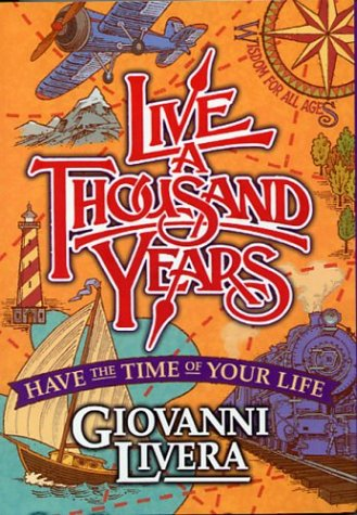Live a Thousand Years: Have the Time of Your Life; Wisdom for All Ages - Livera, Giovanni