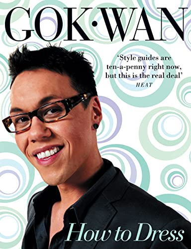 How to Dress: Your Complete Style Guide for Every Occasion - Gok Wan