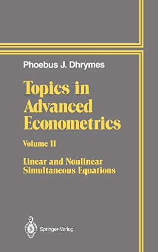 Topics in Advanced Econometrics: Volume II Linear and Nonlinear Simultaneous Equations: Linear and Nonlinear Simultaneous Equations v. 2 - Dhrymes, Phoebus J.