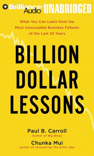 Billion Dollar Lessons: What You Can Learn from the Most Inexcusable Business Failures of the Last Twenty-five Years - Carroll, Paul B., Mui, Chunka