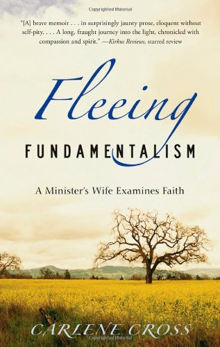 FLEEING FUNDAMENTALISM: a Minister's Wife Examines Faith - Cross, Carlene
