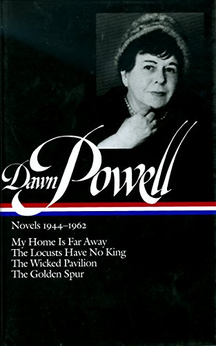 Dawn Powell Novels, 1944-1962: My Home is Far Away, the Locusts Have No King, the Wicked Pavilion, the Golden Spur (Library of America) - Powell, Dawn