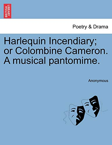 Harlequin Incendiary; or Colombine Cameron. A musical pantomime. - Anonymous