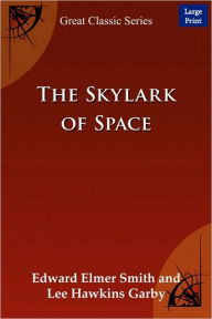 The Skylark Of Space (Large Print) - Edward Elmer Smith And Lee Hawkins Garby
