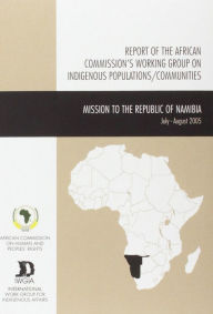 Reports of the African Commission's Working Group on Indigenous Populations/Communities in Africa: Mission to the Republic of Namibia, 26 July-5 August, 2005 - African Commission on Human and Peoples' Rights