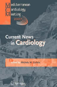 Current News in Cardiology: Proceedings of the Mediterranean Cardiology Meeting 2007 (Taormina May 20-22, 2007) - Michele M. Gulizia