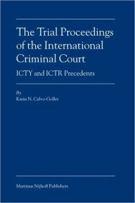 The Trial Proceedings of the International Criminal Court: ICTY and ICTR Precedents - Karin Calvo-Goller