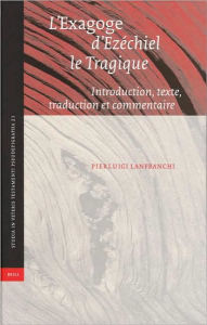 L'Exagoged'Ezechiel le Tragique: Introduction, texte, traduction et commentaire - Pierluigi Lanfranchi