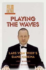 Playing the Waves: Lars von Trier's Game Cinema - Jan Simons