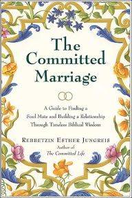Committed Marriage: A Guide to Finding a Soul Mate and Building a Relationship through Timeless Biblical Wisdom - Esther Jungreis