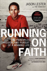 Running on Faith: The Principles, Passion, and Pursuit of a Winning Life - Jason Lester