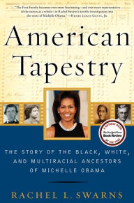 American Tapestry: The Story of the Black, White, and Multiracial Ancestors of Michelle Obama - Rachel L. Swarns