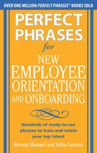 Perfect Phrases for New Employee Orientation and Onboarding: Hundreds of ready-to-use phrases to train and retain your top talent - Brenda Hampel