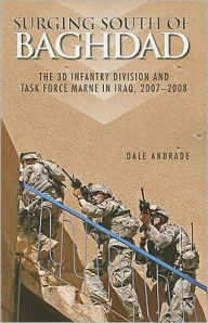 Surging South of Baghdad: The 3d Infantry Division and Task Force MARNE in Iraq, 2007-2008 (Paperback): The 3d Infantry Division and Task Force MARNE in Iraq, 2007-2008 - Dale Andrade