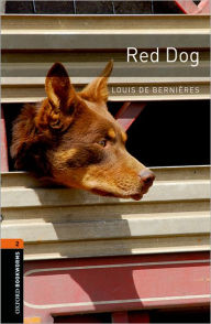 Oxford Bookworms Library: Red Dog: Level 2: 700-Word Vocabulary Level 2 - Louis de Bernieres