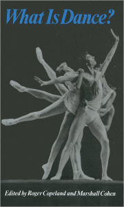 What Is Dance?: Readings in Theory and Criticism - Roger Copeland