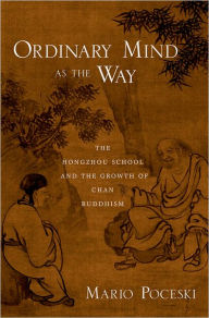 Ordinary Mind as the Way: The Hongzhou School and the Growth of Chan Buddhism - Mario Poceski