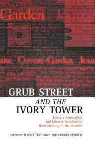 Grub Street and the Ivory Tower: Literary Journalism and Literary Scholarship from Fielding to the Internet - Jeremy Treglown