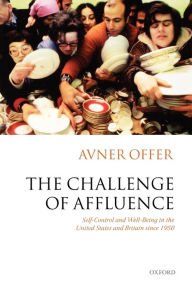 The Challenge of Affluence: Self-Control and Well-Being in the United States and Britain Since 1950 - Avner Offer