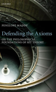 Defending the Axioms: On the Philosophical Foundations of Set Theory - Penelope Maddy