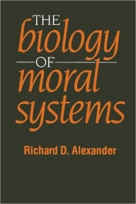 The Biology of Moral Systems - Richard Alexander