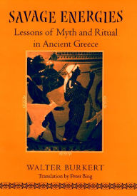 Savage Energies: Lessons of Myth and Ritual in Ancient Greece - Walter Burkert