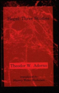 Hegel: Three Studies - Theodor W. Adorno
