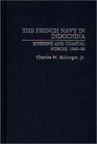 French Navy In Indochina - Charles W. Jr. Koburger