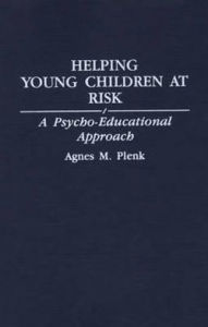 Helping Young Children at Risk: A Psycho-Educational Approach - Agnes M. Plenk