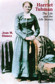 Harriet Tubman: The Life and the Life Stories - Jean M. Humez