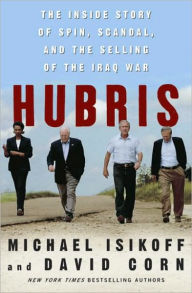 Hubris: The Inside Story of Spin, Scandal, and the Selling of the Iraq War - Michael  Isikoff