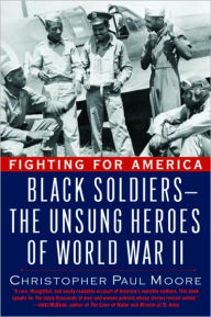 Fighting for America: Black Soldiers--the Unsung Heroes of World War II - Christopher Paul Moore