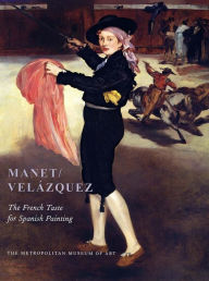 Manet/Velázquez: The French Taste for Spanish Painting - Gary Tinterow