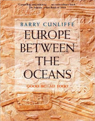 Europe Between the Oceans: 9000 B.C.-A.D. 1000 - Barry Cunliffe