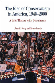 Rise of Conservatism in America, 1945-2000: A Brief History with Documents - Ronald Story