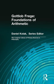 Frege's Foundations of Arithmetic (Longman Library of Primary Sources in Philosophy) - Gottlob Frege