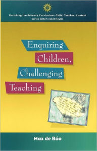 Enquiring Children, Challenging Teaching: Investigating Science Processes - Max De Boo