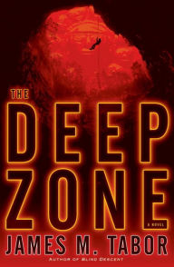 The Deep Zone: A Novel (with bonus short story Lethal Expedition): A Novel - James M. Tabor