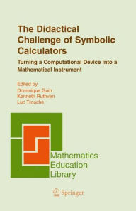 The Didactical Challenge of Symbolic Calculators: Turning a Computational Device into a Mathematical Instrument - Dominique Guin