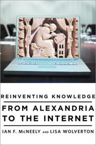 Reinventing Knowledge: From Alexandria to the Internet - Ian F. McNeely