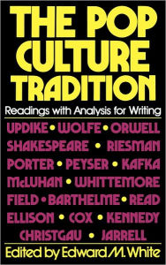 The Pop Culture Tradition: Readings with Analysis for Writing - Edward M. White