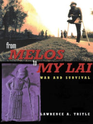 From Melos to My Lai: A Study in Violence, Culture and Social Survival - Lawrence A. Tritle