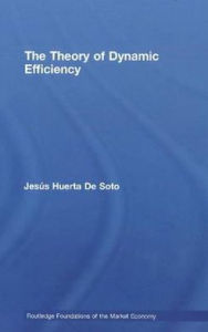 The Theory of Dynamic Efficiency - Jesus Huerta De Soto