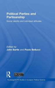 Political Parties and Partisanship: Social Identity and Individual Attitudes - John Bartle